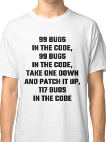 99 Bugs In The Code Classic T-Shirt