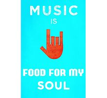 MUSIC IS FOOD FOR MY SOUL  Photographic Print