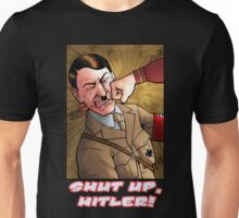 Shut up, Hitler! Unisex T-Shirt