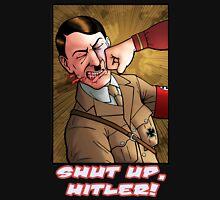 Shut up, Hitler! Unisex T-Shirt