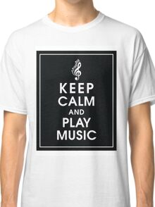 Keep Calm and Play Music Classic T-Shirt