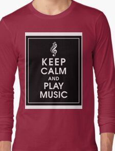 Keep Calm and Play Music Long Sleeve T-Shirt