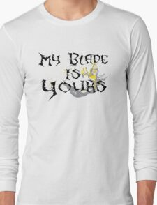 My Blade Is Yours Long Sleeve T-Shirt