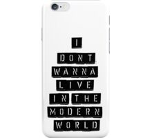 I Don't Wanna Live In The Modern World iPhone Case/Skin