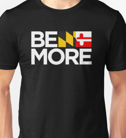 Be More Unisex T-Shirt