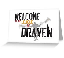 Welcome To The League Of Draven (Draven-LoL) Greeting Card
