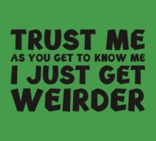 I Just Get Weirder by FunniestSayings