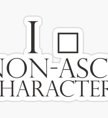 I love non-ascii characters Sticker