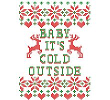 Baby It's Cold Outside Photographic Print