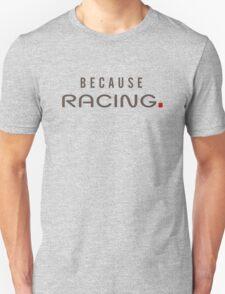 Because Racing Unisex T-Shirt