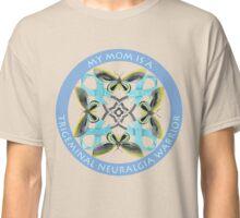 My Mom Is A Trigeminal Neuralgia Warrior Classic T-Shirt
