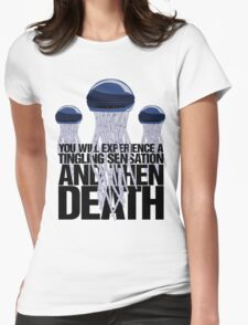 You will experience a tingling sensation and then death Womens Fitted T-Shirt