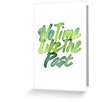 no time like the past Greeting Card