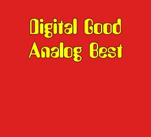 Digital Good Analog Best Unisex T-Shirt