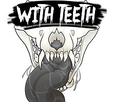 WITH TEETH by xMei5683x