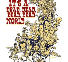 It's a dead, dead, dead, dead world by Alex Gallego