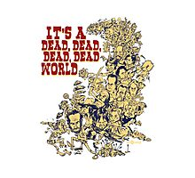 It's a dead, dead, dead, dead world Photographic Print