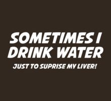 Sometimes I Drink Water by FunniestSayings