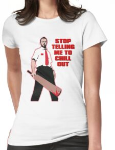 Stop Telling Me To Chill Out Womens Fitted T-Shirt