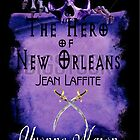 The Hero of New Orleans, Jean Laffite by Yvonne Mason