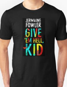 Jermaine Fowler - GIVE 'EM HELL, KID Unisex T-Shirt