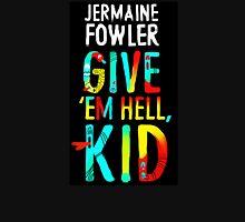 Jermaine Fowler - GIVE 'EM HELL, KID Unisex T-Shirt