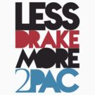 Less Drake More 2Pac Color by TheSpinxSage