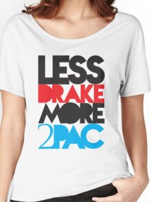 Less Drake More 2Pac Color Women's Relaxed Fit T-Shirt