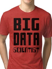 BIG DATA SCIENTIST - Self-ironic Design for Data Scientists Tri-blend T-Shirt