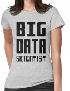 BIG DATA SCIENTIST - Self-ironic Design for Data Scientists Womens Fitted T-Shirt