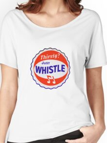 Thirsty? Just Whistle Women's Relaxed Fit T-Shirt
