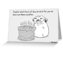 Puddin' don't have all day Greeting Card
