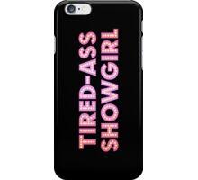 At Least I Am A Showgirl! iPhone Case/Skin