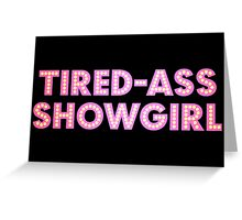 At Least I Am A Showgirl! Greeting Card