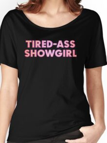 At Least I Am A Showgirl! Women's Relaxed Fit T-Shirt