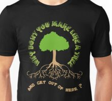 Make like a tree and get out of here! Unisex T-Shirt