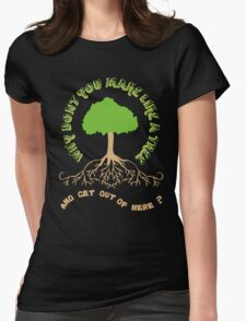 Make like a tree and get out of here! Womens Fitted T-Shirt