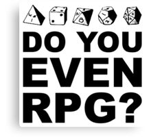 Do You Even RPG? Canvas Print
