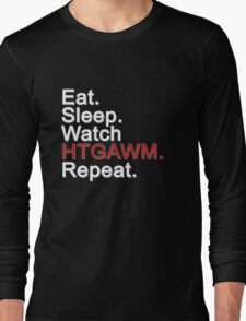 Eat, Sleep, Watch HTGAWM, Repeat {FULL} Long Sleeve T-Shirt