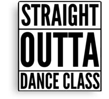 Straight Outta Dance Class (Black on transparent) Canvas Print
