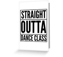 Straight Outta Dance Class (Black on transparent) Greeting Card