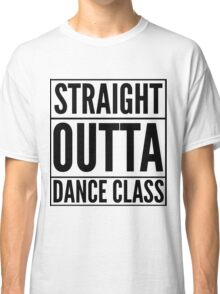 Straight Outta Dance Class (Black on transparent) Classic T-Shirt