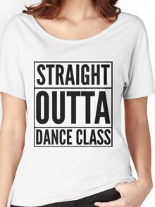 Straight Outta Dance Class (Black on transparent) Women's Relaxed Fit T-Shirt