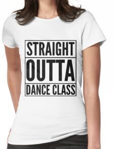Straight Outta Dance Class (Black on transparent) Womens Fitted T-Shirt