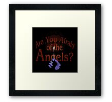 Are You Afraid of the Angels? Framed Print