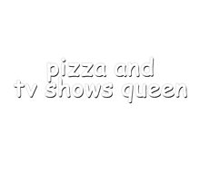 Pizza Tv Shows Queen {FULL} by fandomss