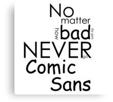 No Matter How Bad Life Gets Never Go Comic Sans Canvas Print