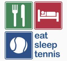 Eat Sleep Tennis by EatSleep