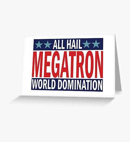 Megatron Campaign for World Domination Greeting Card