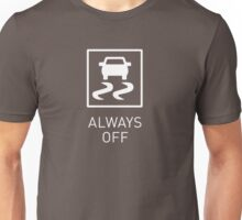 Traction Control Always OFF | Track day Unisex T-Shirt